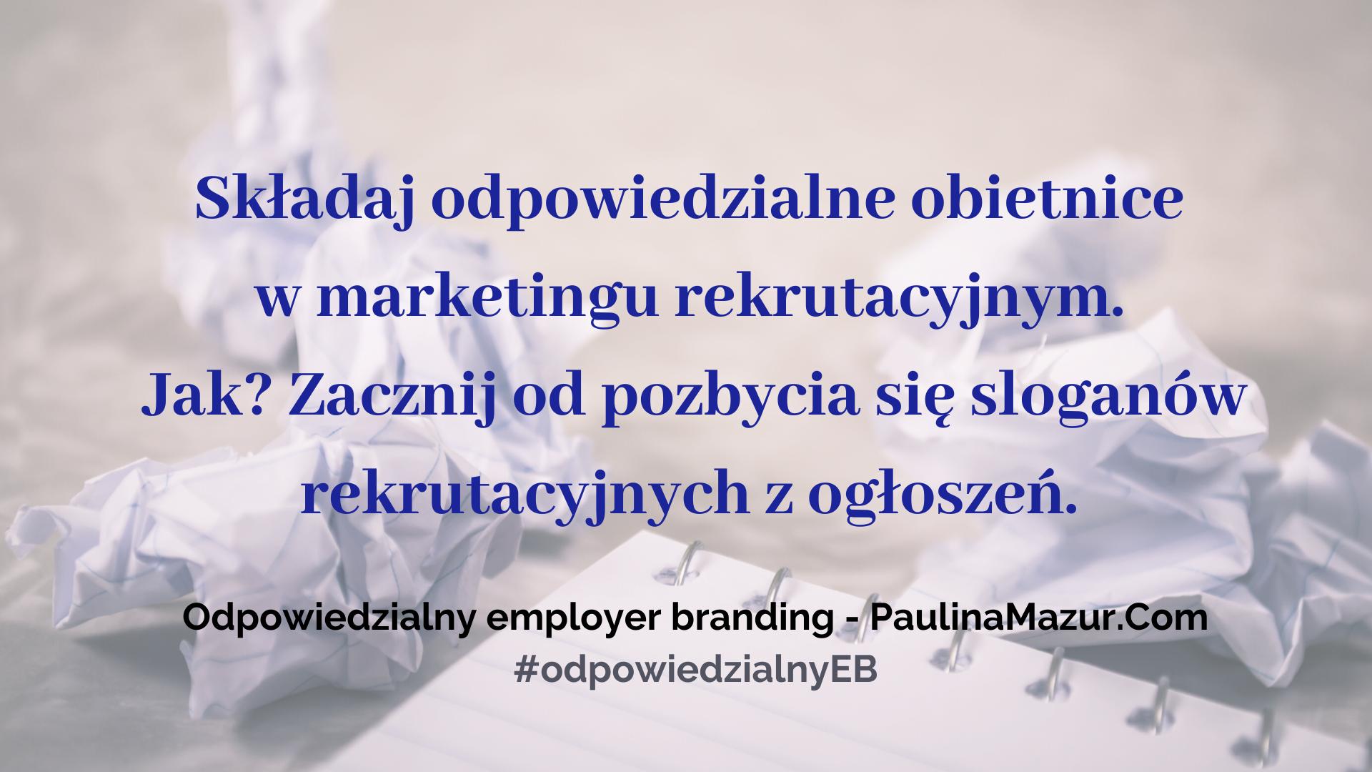 Składaj odpowiedzialne obietnice w marketingu rekrutacyjnym. Jak? Zacznij od pozbycia się sloganów rekrutacyjnych z ogłoszeń.