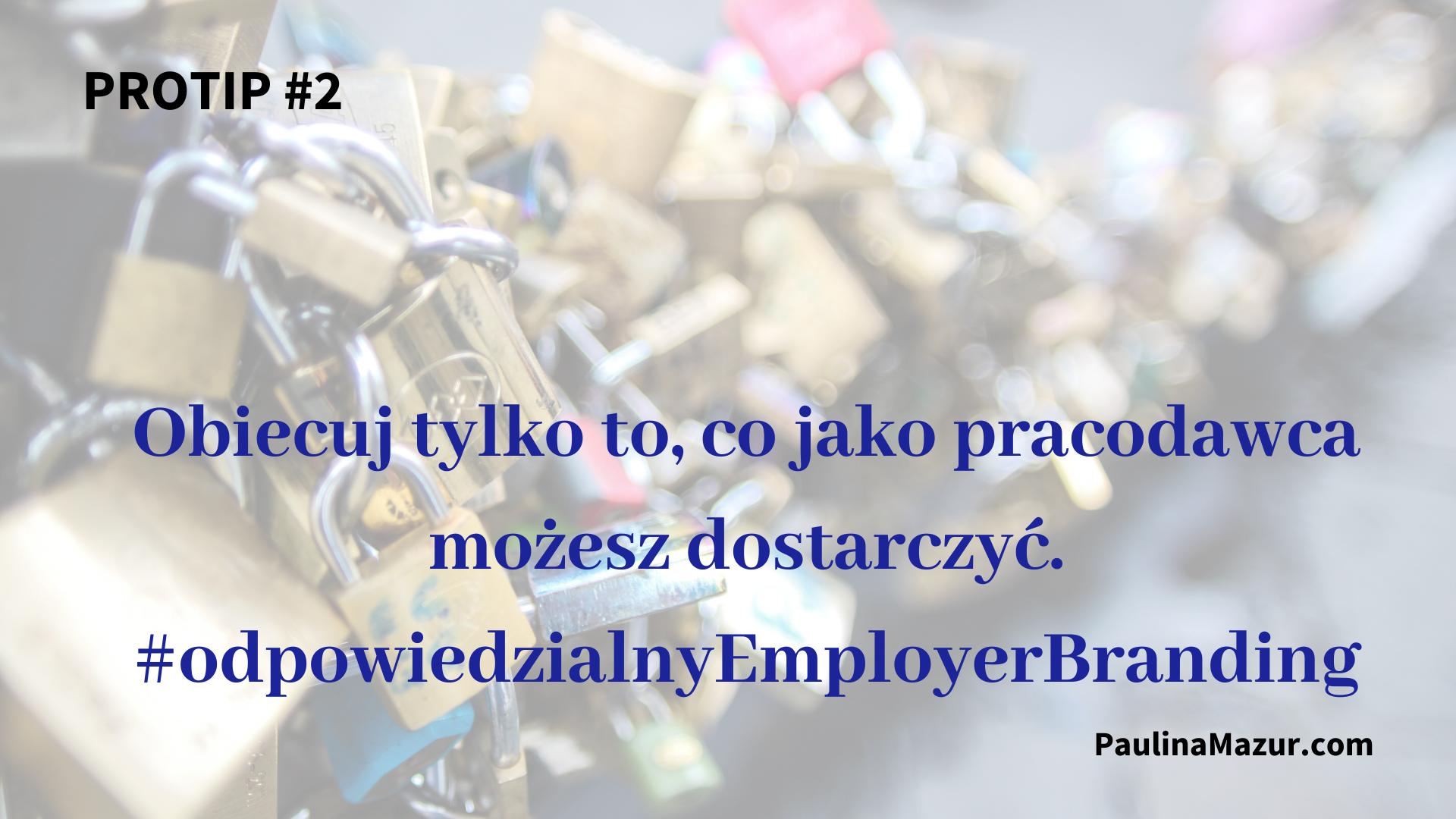 Obiecuj tylko to, co jako pracodawcą możesz dostarczyć. odpowiedzialny employer branding wpis na blog Paulina Mazur