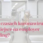 czy w czasach korona wirusa jest miejsce na employer branding