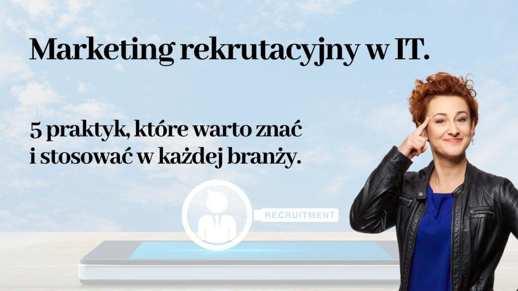 Marketing rekrutacyjny w IT praktyki które warto znać