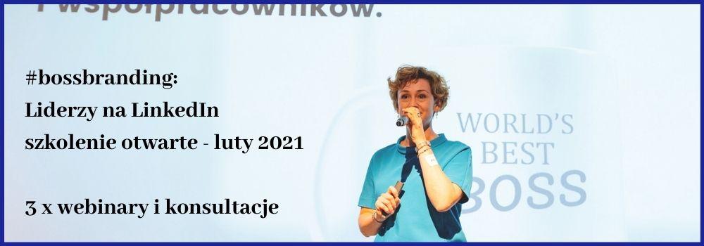 Boss branding liderzy na LinkedIn szkolenie otwarte luty 2021 3 webinaru i konsultacje indywidualne Paulina Mazur