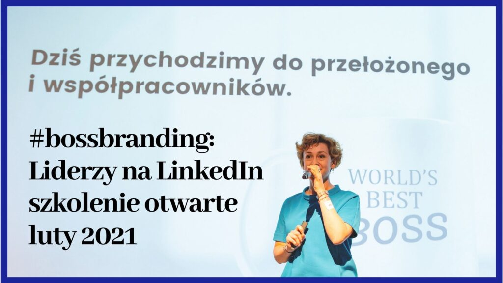 szkolenie o Linkedin dla liderów boss branding Paullina Mazur luty 2021