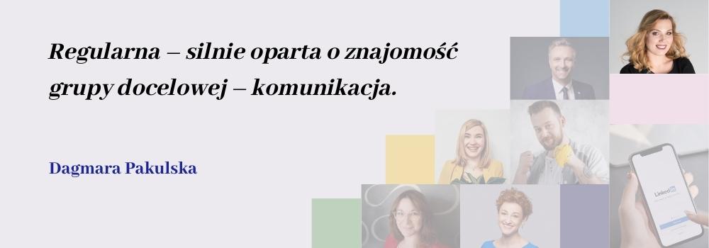 Regularna oparta o znajomość grupy docelowej komunikacja - Dagmara Pakulska o trendach na LInkedIn