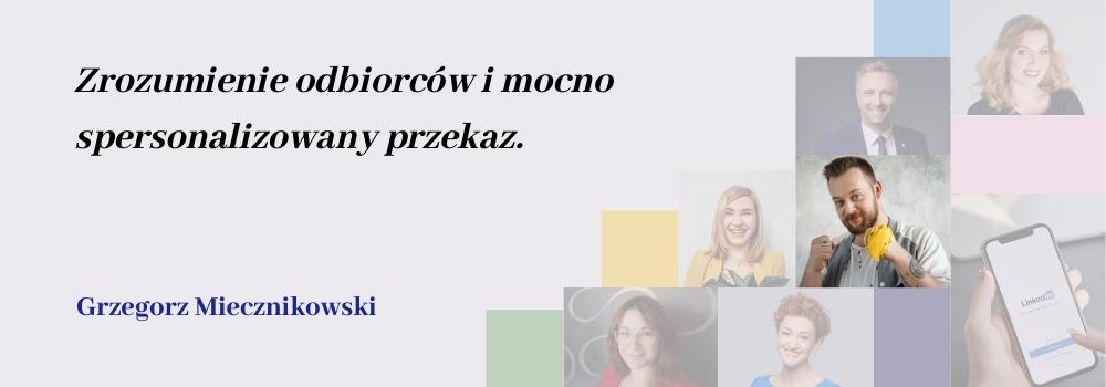 Zrozumienie odbiorcą i przekaz spersonalizowany Grzegorz Miecznikowski o trendach na LinkedIn