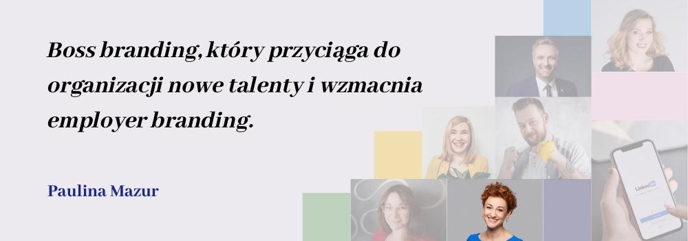 Boss branding który przyciąga do organizacji nowe talenty i wzmacnia Employer branding Paulina Mazur o trendach na LinkedIn
