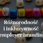 Różnorodność i inkluzywność w employer brandingu