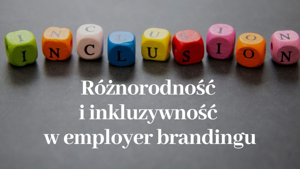Różnorodność i inkluzywność w employer brandingu blog Paulina Mazur